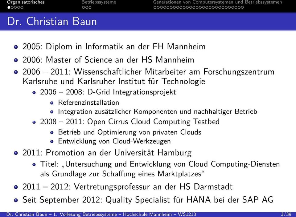 Institut für Technologie 2006 2008: D-Grid Integrationsprojekt Referenzinstallation Integration zusätzlicher Komponenten und nachhaltiger Betrieb 2008 2011: Open Cirrus Cloud Computing Testbed