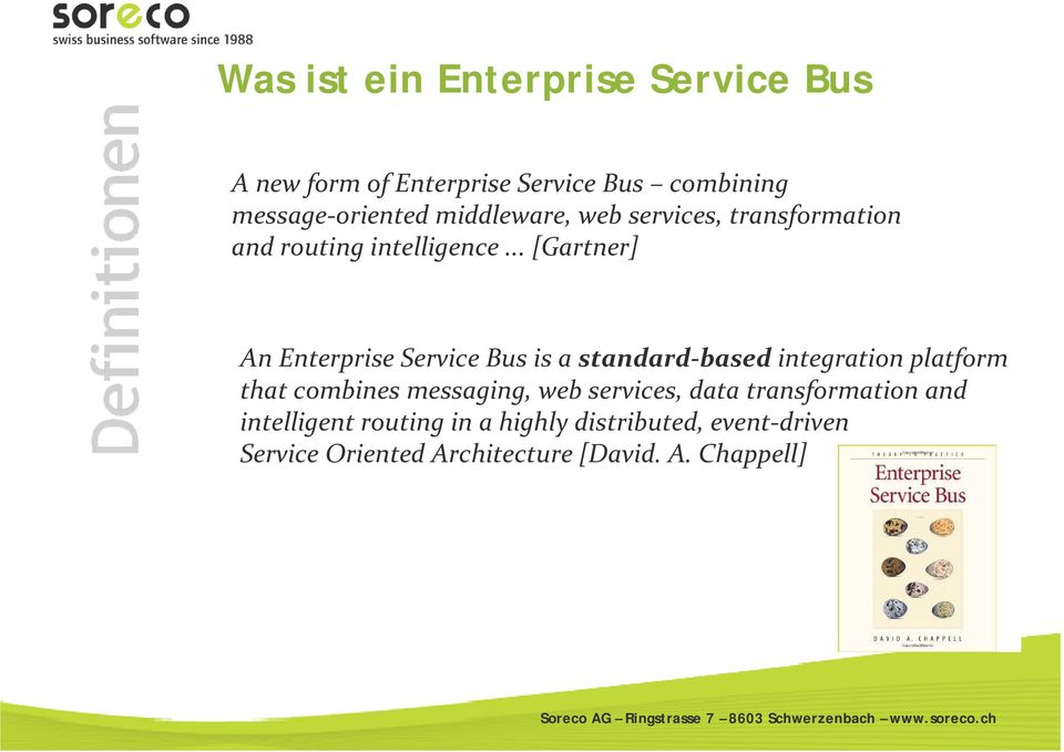 .. [Gartner] An Enterprise Service Bus is a standard based integration platform that combines