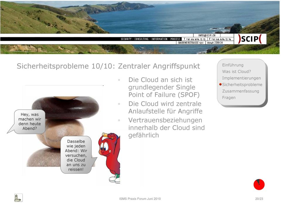Die Cloud an sich ist grundlegender Single Point of Failure (SPOF) Die Cloud wird