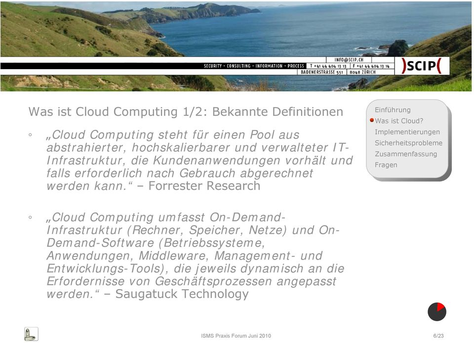 Forrester Research Cloud Computing umfasst On-Demand- Infrastruktur (Rechner, Speicher, Netze) und On- Demand-Software (Betriebssysteme,