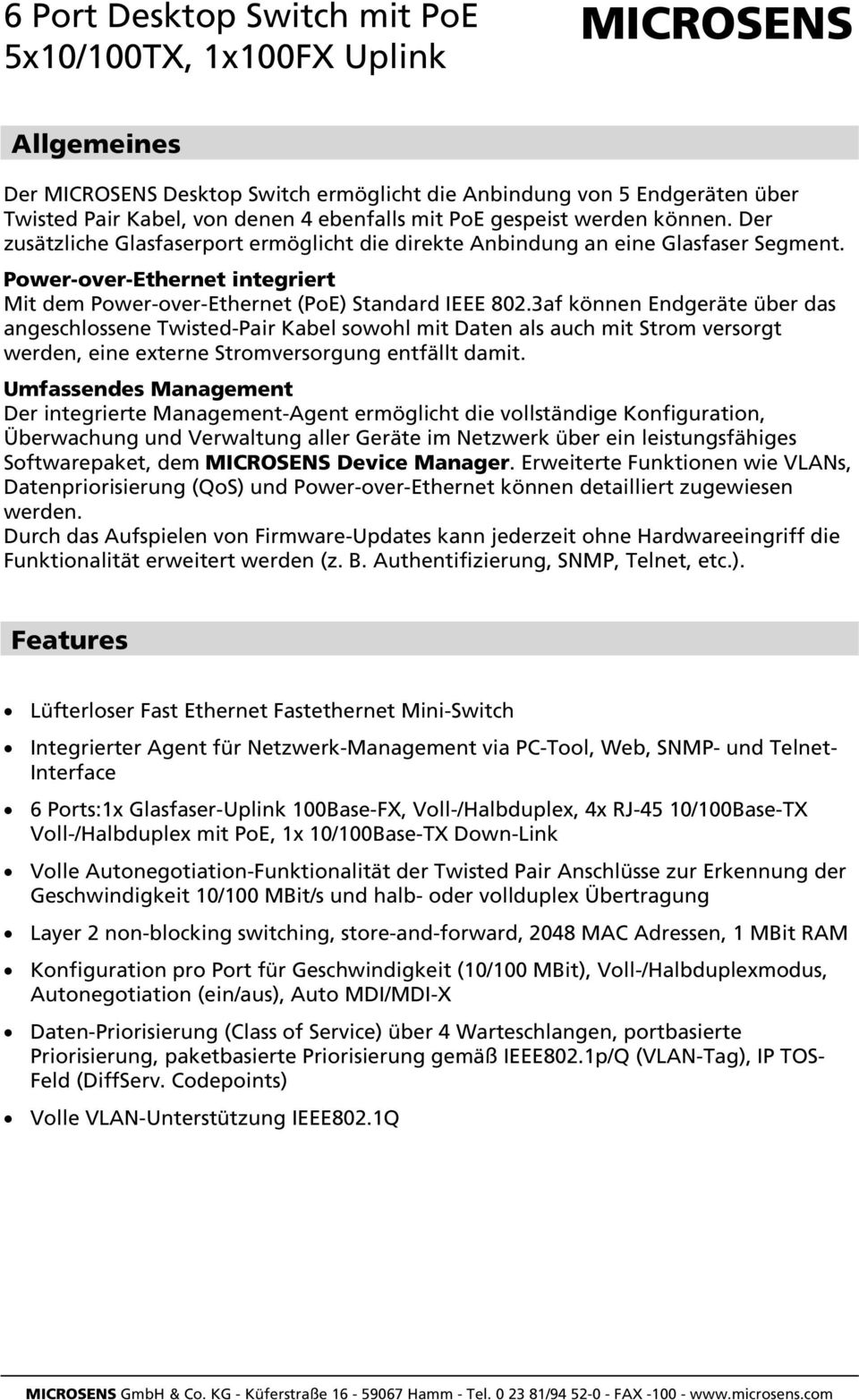 Power-over-Ethernet integriert Mit dem Power-over-Ethernet (PoE) Standard IEEE 802.