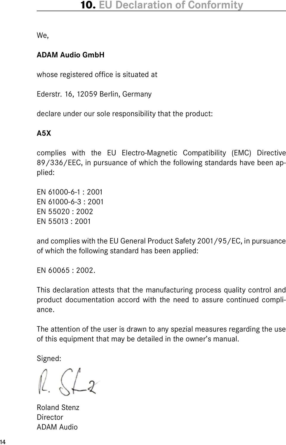 following standards have been applied: EN 61-6-1 : 21 EN 61-6-3 : 21 EN 552 : 22 EN 5513 : 21 and complies with the EU General Product Safety 21/95/EC, in pursuance of which the following standard
