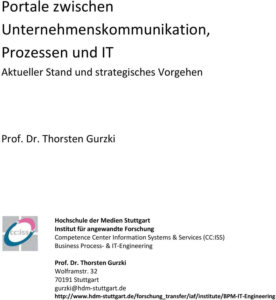 Information Systems & Services (CC:ISS) Business Process & IT Engineering Prof. Dr. Thorsten Gurzki Wolframstr.