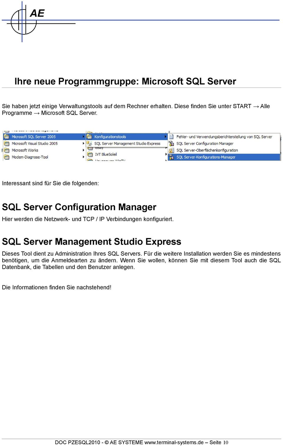 SQL Server Management Studio Express Dieses Tool dient zu Administration Ihres SQL Servers.