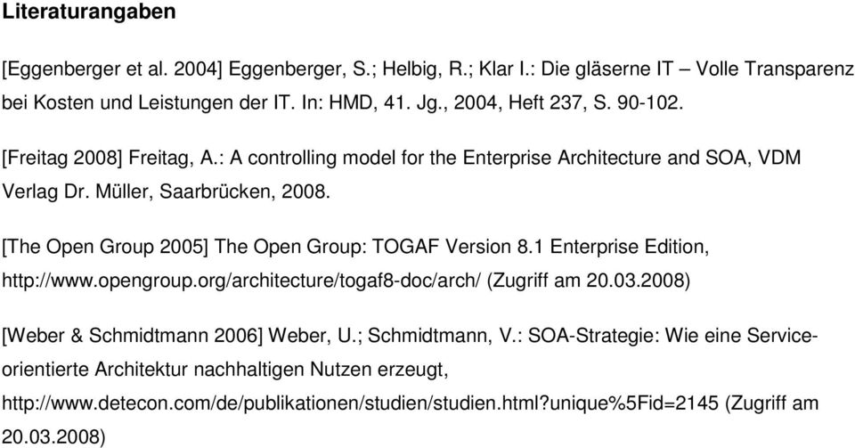[The Open Group 2005] The Open Group: TOGAF Version 8.1 Enterprise Edition, http://www.opengroup.org/architecture/togaf8-doc/arch/ (Zugriff am 20.03.