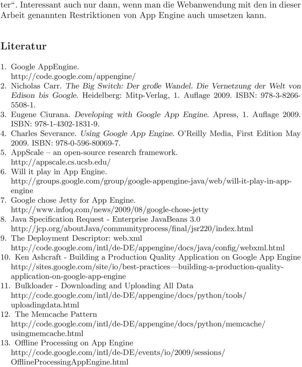 Developing with Google App Engine. Apress, 1. Auflage 2009. ISBN: 978-1-4302-1831-9. 4. Charles Severance. Using Google App Engine. O Reilly Media, First Edition May 2009. ISBN: 978-0-596-80069-7. 5.