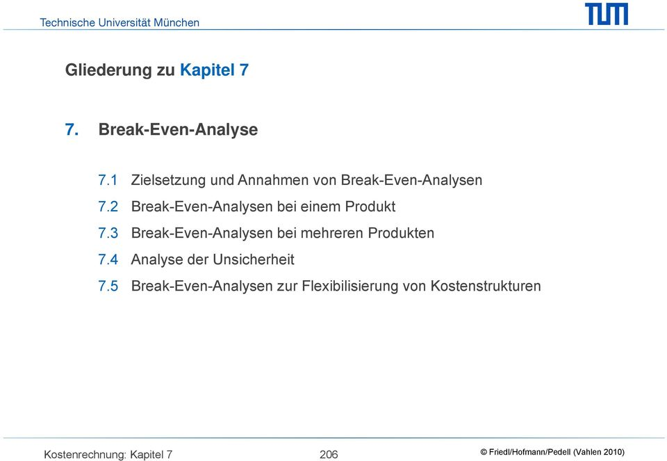 2 Break-Even-Analysen bei einem Produkt 7.
