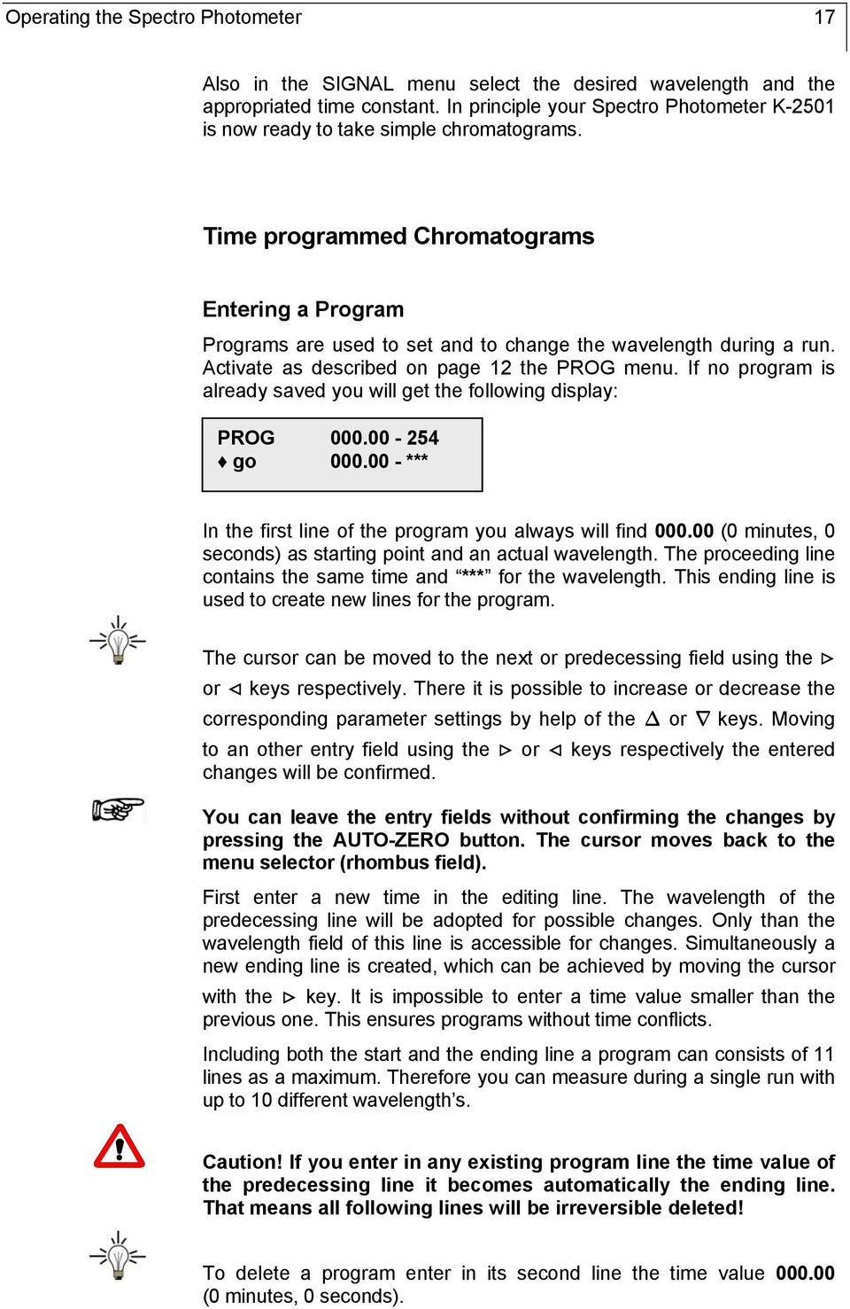 Time programmed Chromatograms Entering a Program Programs are used to set and to change the wavelength during a run. Activate as described on page 12 the PROG menu.