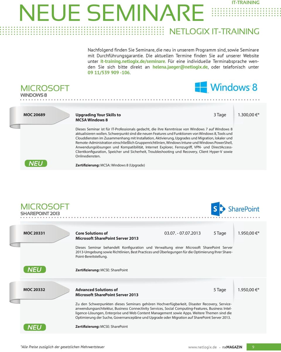 de, oder telefonisch unter 09 11/539 909-106. MICROSOFT WINDOWS 8 MOC 20689 Upgrading Your Skills to MCSA Windows 8 3 Tage 1.