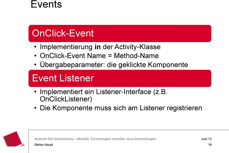 Komponente Event Listener Implementiert ein Listener-Interface (z.b.