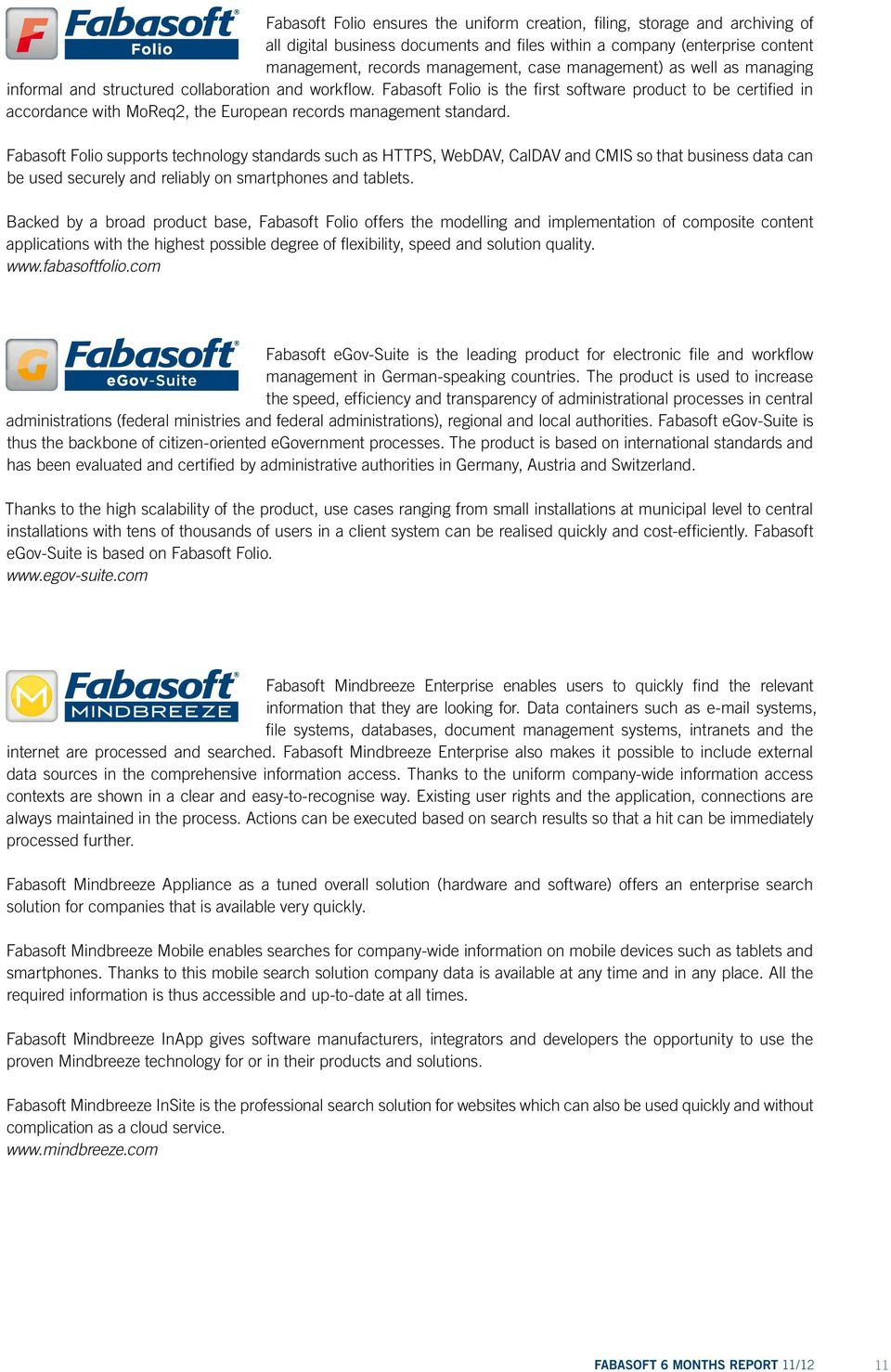 Fabasoft Folio is the first software product to be certified in accordance with MoReq2, the European records management standard.