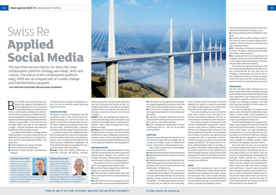 BY CHRISTOPH ISENSCHMID UND WOLFGANG JASTROWSKI Back in 2008, Swiss Re went through turbulent times.