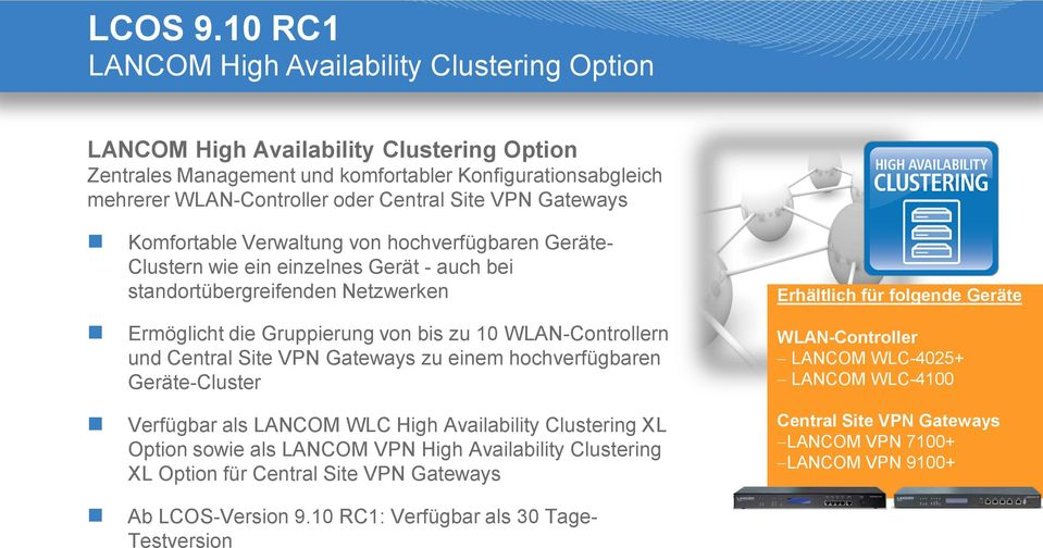 Central Site VPN Gateways zu einem hochverfügbaren Geräte-Cluster Verfügbar als LANCOM WLC High Availability Clustering XL Option sowie als LANCOM VPN High Availability Clustering XL Option für