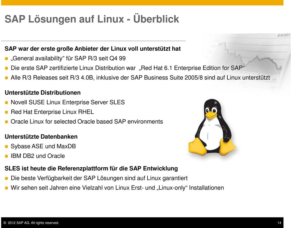 0B, inklusive der SAP Business Suite 2005/8 sind auf Linux unterstützt Unterstützte Distributionen Novell SUSE Linux Enterprise Server SLES Red Hat Enterprise Linux RHEL Oracle Linux for selected