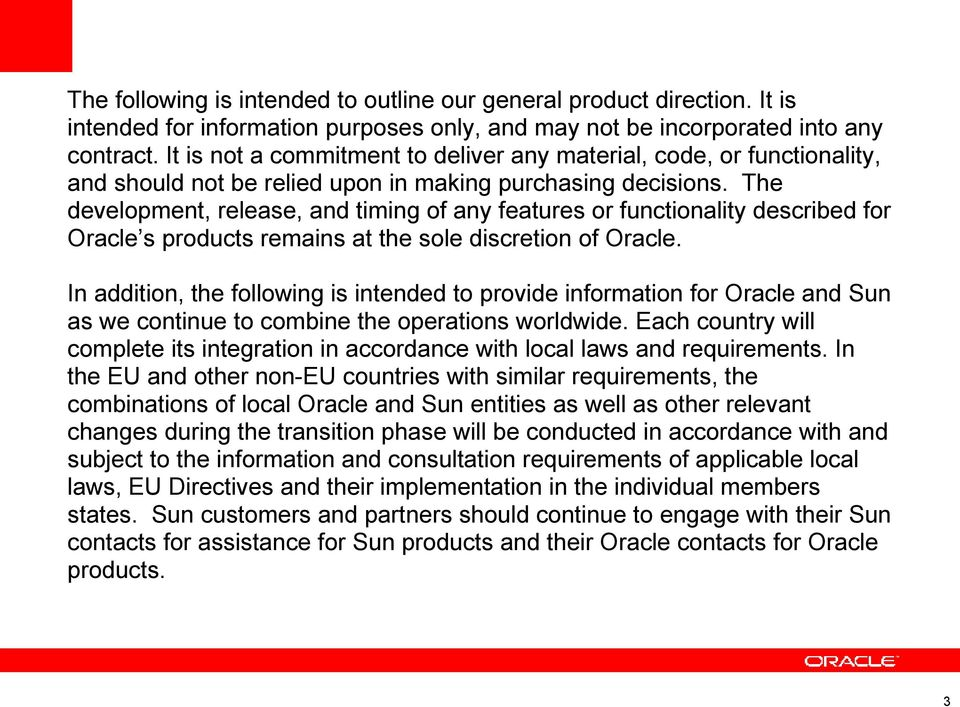 The development, release, and timing of any features or functionality described for Oracle s products remains at the sole discretion of Oracle.