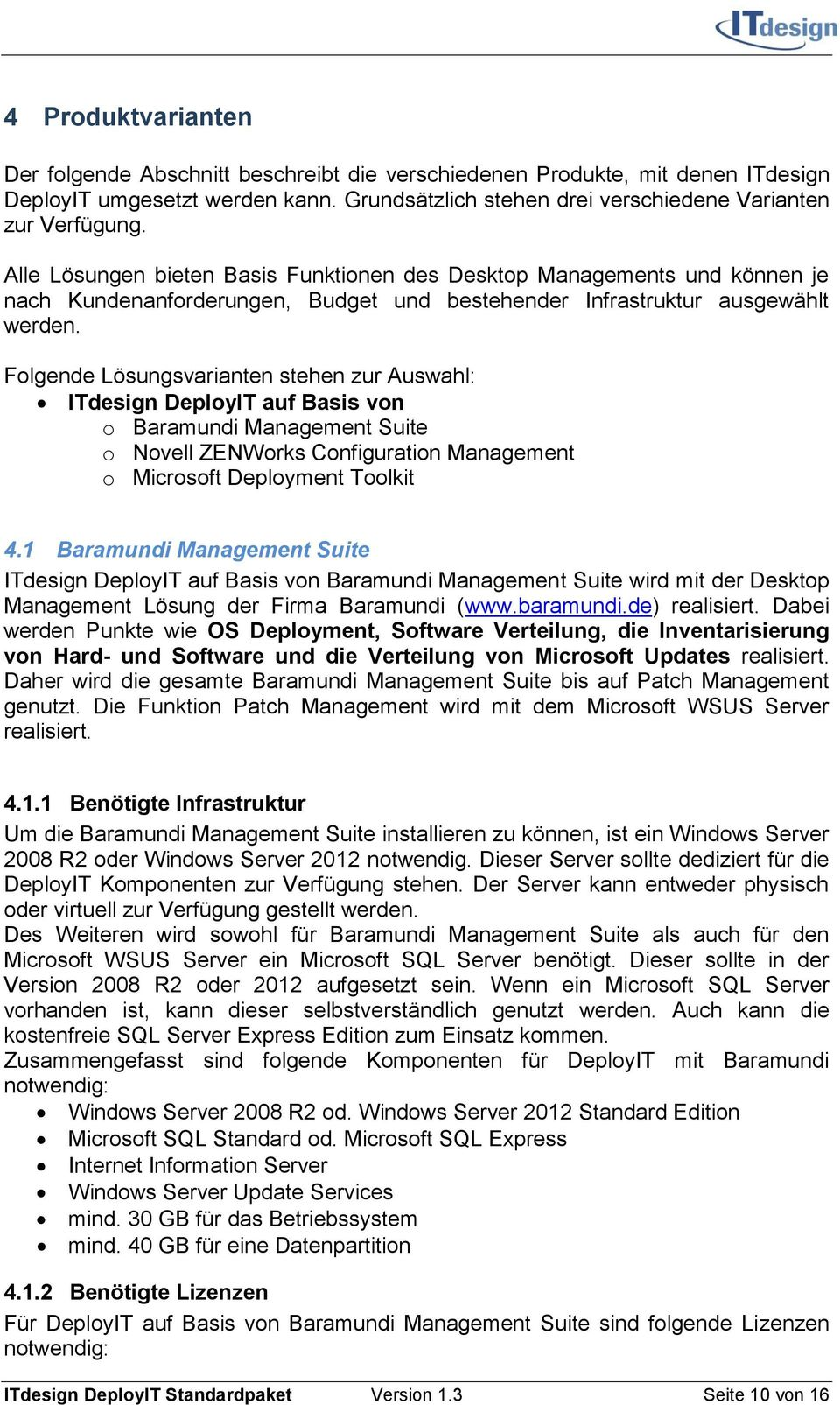 Folgende Lösungsvarianten stehen zur Auswahl: ITdesign DeployIT auf Basis von o Baramundi Management Suite o Novell ZENWorks Configuration Management o Microsoft Deployment Toolkit 4.