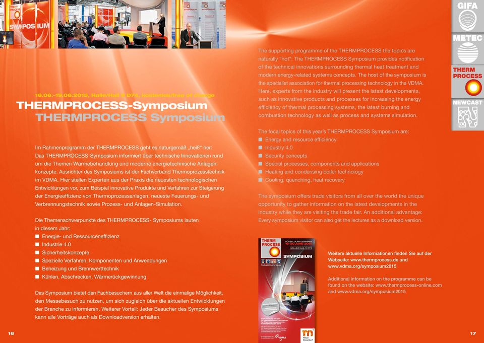 2015, Halle/Hall 9 D74, kostenlos/free of charge THERMPROCESS-Symposium THERMPROCESS Symposium Im Rahmenprogramm der THERMPROCESS geht es naturgemäß heiß her: Das THERMPROCESS-Symposium informiert