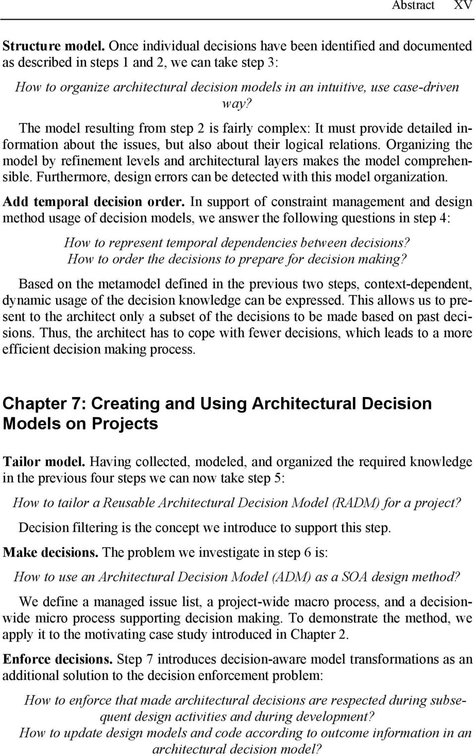The model resulting from step 2 is fairly complex: It must provide detailed information about the issues, but also about their logical relations.