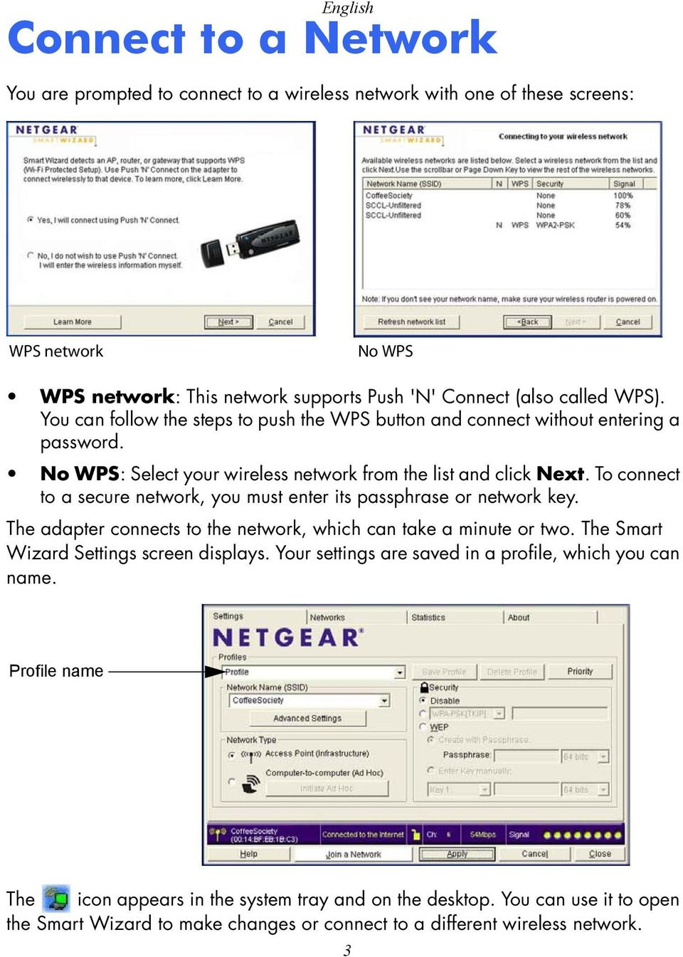 To connect to a secure network, you must enter its passphrase or network key. The adapter connects to the network, which can take a minute or two. The Smart Wizard Settings screen displays.