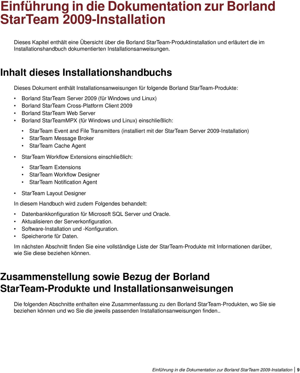 Inhalt dieses Installationshandbuchs Dieses Dokument enthält Installationsanweisungen für folgende Borland StarTeam-Produkte: Borland StarTeam Server 2009 (für Windows und Linux) Borland StarTeam