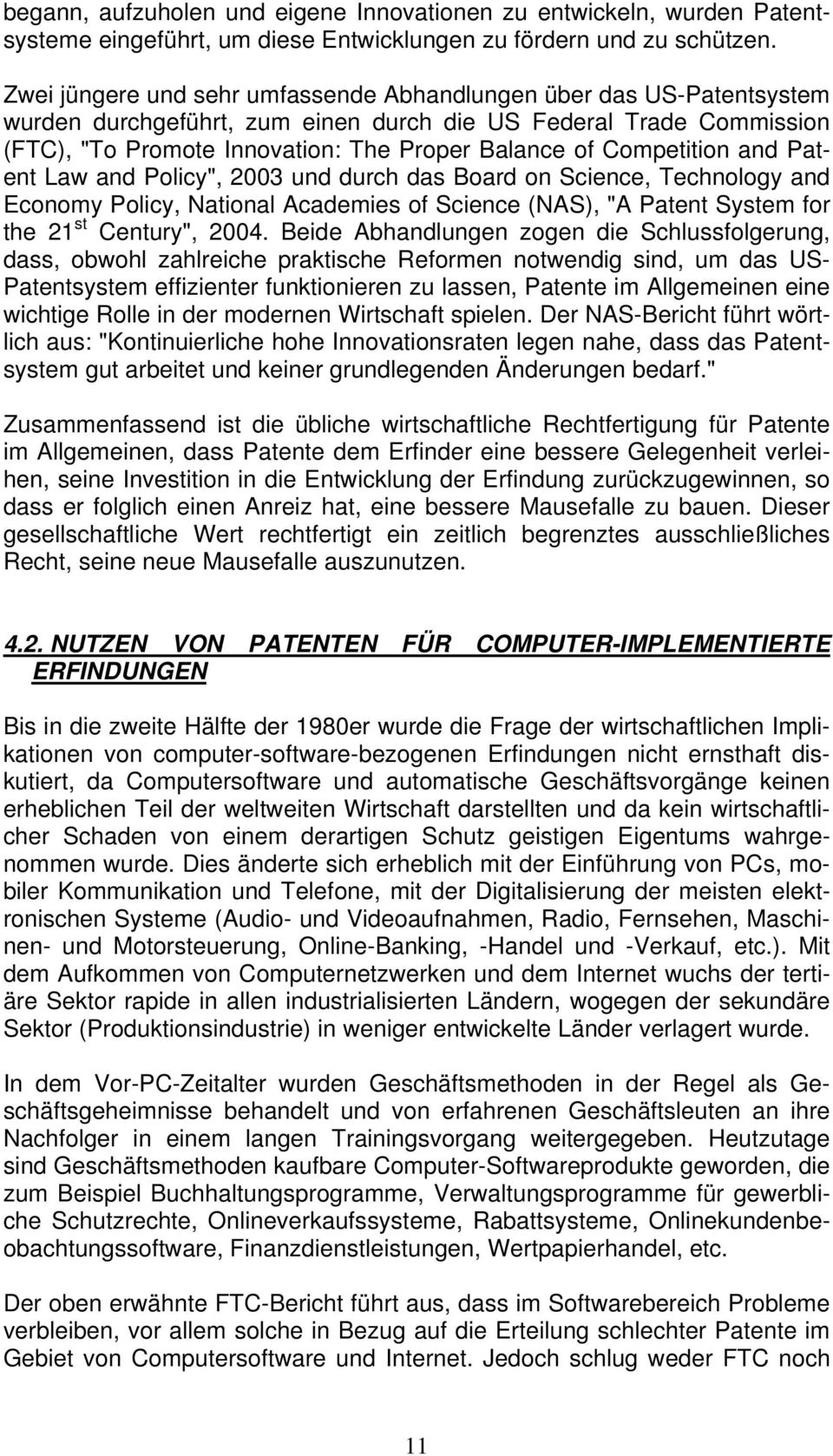 "Competition and Patent Law and Policy"", 2003 und durch das Board on Science, Technology and Economy Policy, National Academies of Science (NAS), ""A Patent System for the 21 st Century"", 2004."