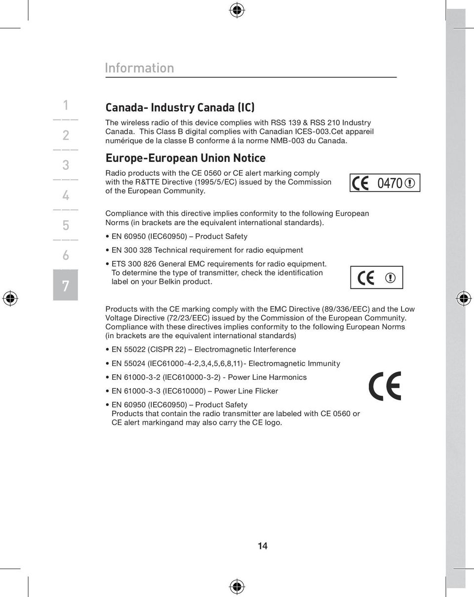Europe-European Union Notice Radio products with the CE 00 or CE alert marking comply with the R&TTE Directive (99//EC) issued by the Commission of the European Community.