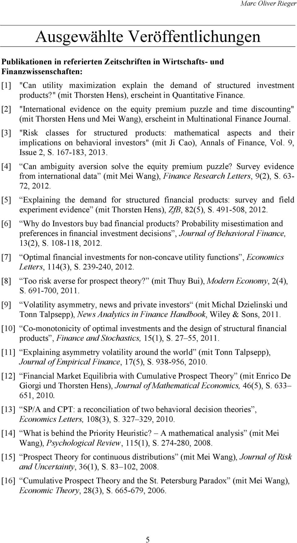 "[2] ""International evidence on the equity premium puzzle and time discounting"" (mit Thorsten Hens und Mei Wang), erscheint in Multinational Finance Journal."