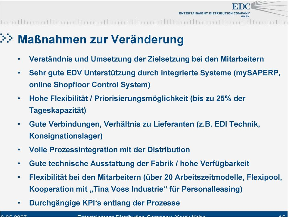 (z.b. EDI Technik, Konsignationslager) Volle Prozessintegration mit der Distribution Gute technische Ausstattung der Fabrik / hohe Verfügbarkeit