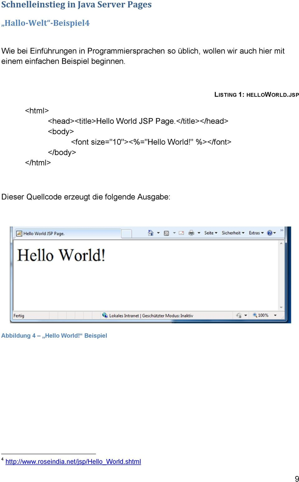 "</title></head> <body> <font size=""10""><%=""hello World!"" %></font> </body> </html> LISTING 1: HELLOWORLD."