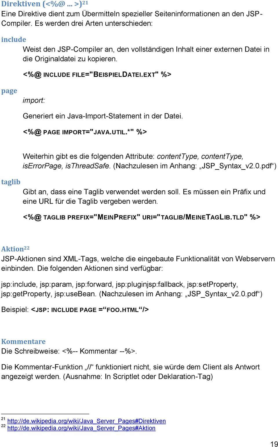 "EXT"" %> page import: Generiert ein Java-Import-Statement in der Datei. <%@ PAGE IMPORT=""JAVA.UTIL."