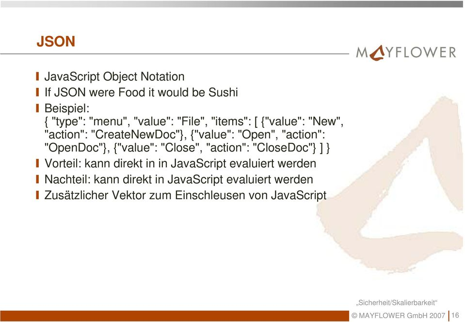 "{""value"": ""Close"", ""action"": ""CloseDoc""} ] } Vorteil: kann direkt in in JavaScript evaluiert werden"