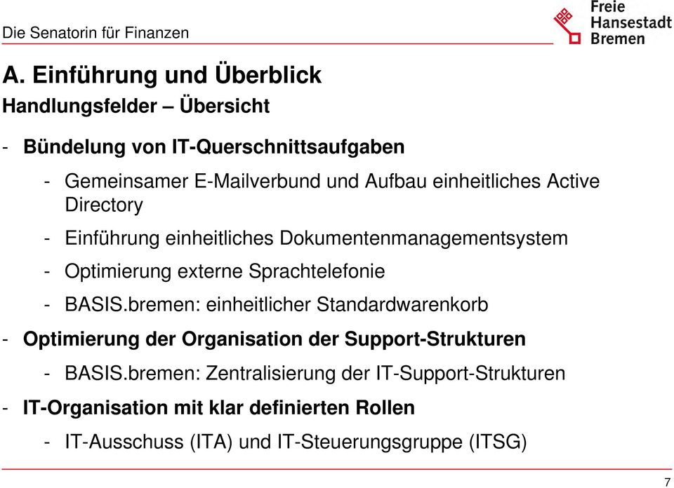 Sprachtelefonie - BASIS.bremen: einheitlicher Standardwarenkorb - Optimierung der Organisation der Support-Strukturen - BASIS.