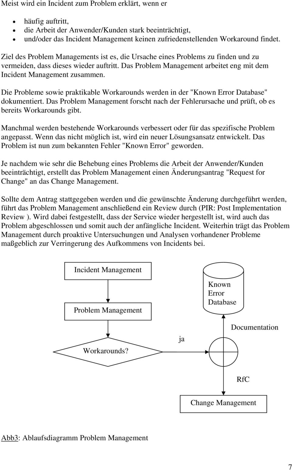 "Das Problem Management arbeitet eng mit dem Incident Management zusammen. Die Probleme sowie praktikable Workarounds werden in der ""Known Error Database"" dokumentiert."