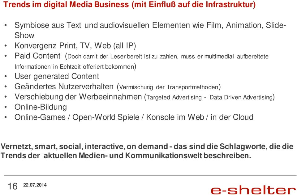 Nutzerverhalten (Vermischung der Transportmethoden) Verschiebung der Werbeeinnahmen (Targeted Advertising - Data Driven Advertising) Online-Bildung Online-Games / Open-World