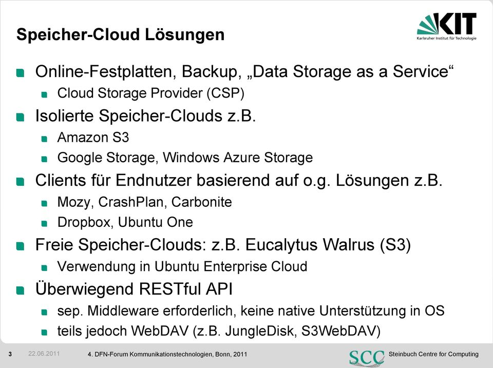sierend auf o.g. Lösungen z.b. Mozy, CrashPlan, Carbonite Dropbox, Ubuntu One Freie Speicher-Clouds: z.b. Eucalytus Walrus (S3) Verwendung in Ubuntu Enterprise Cloud Überwiegend RESTful API sep.