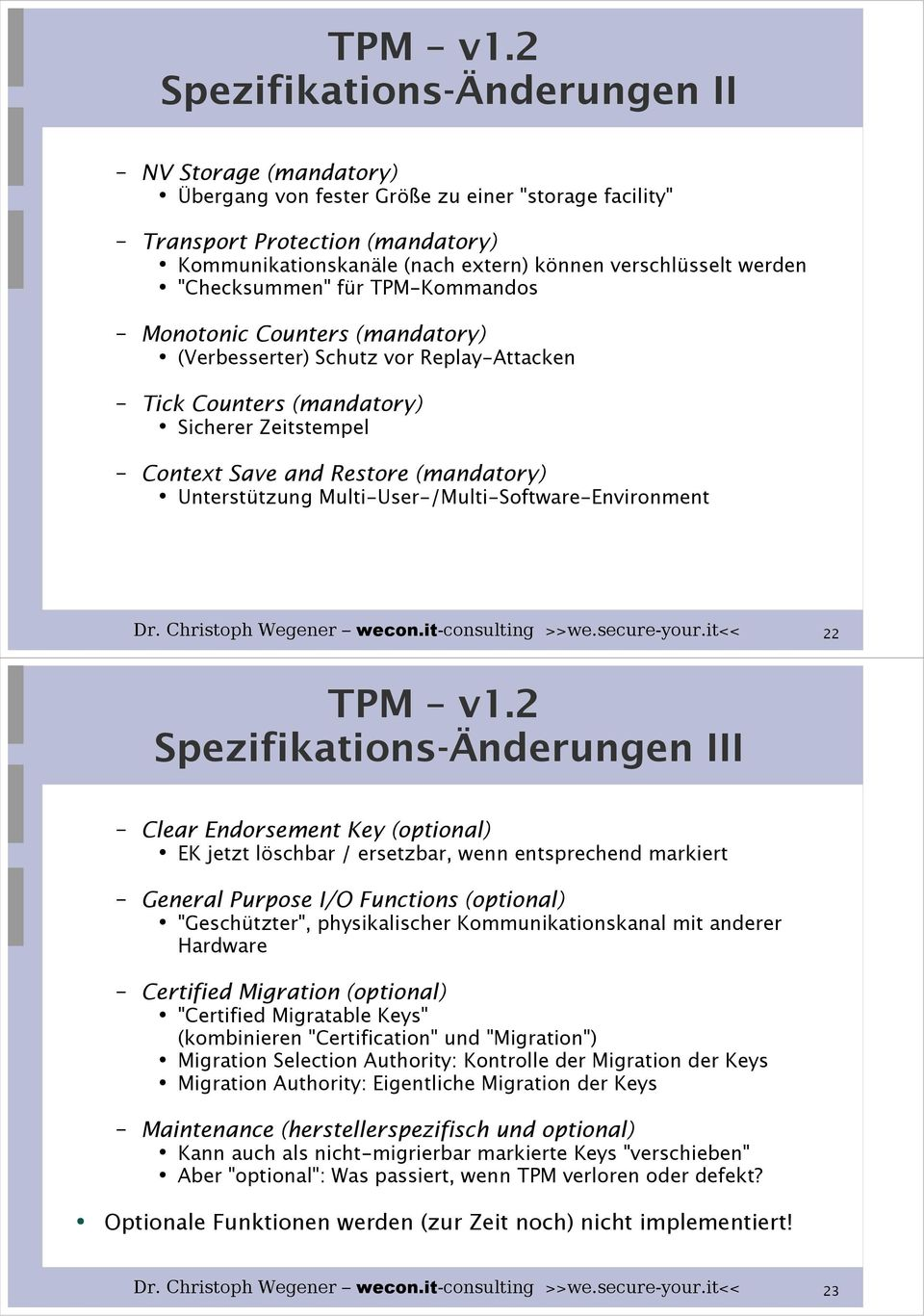 "werden ""Checksummen"" für TPM-Kommandos Monotonic Counters (mandatory) (Verbesserter) Schutz vor Replay-Attacken Tick Counters (mandatory) Sicherer Zeitstempel Context Save and Restore (mandatory)"