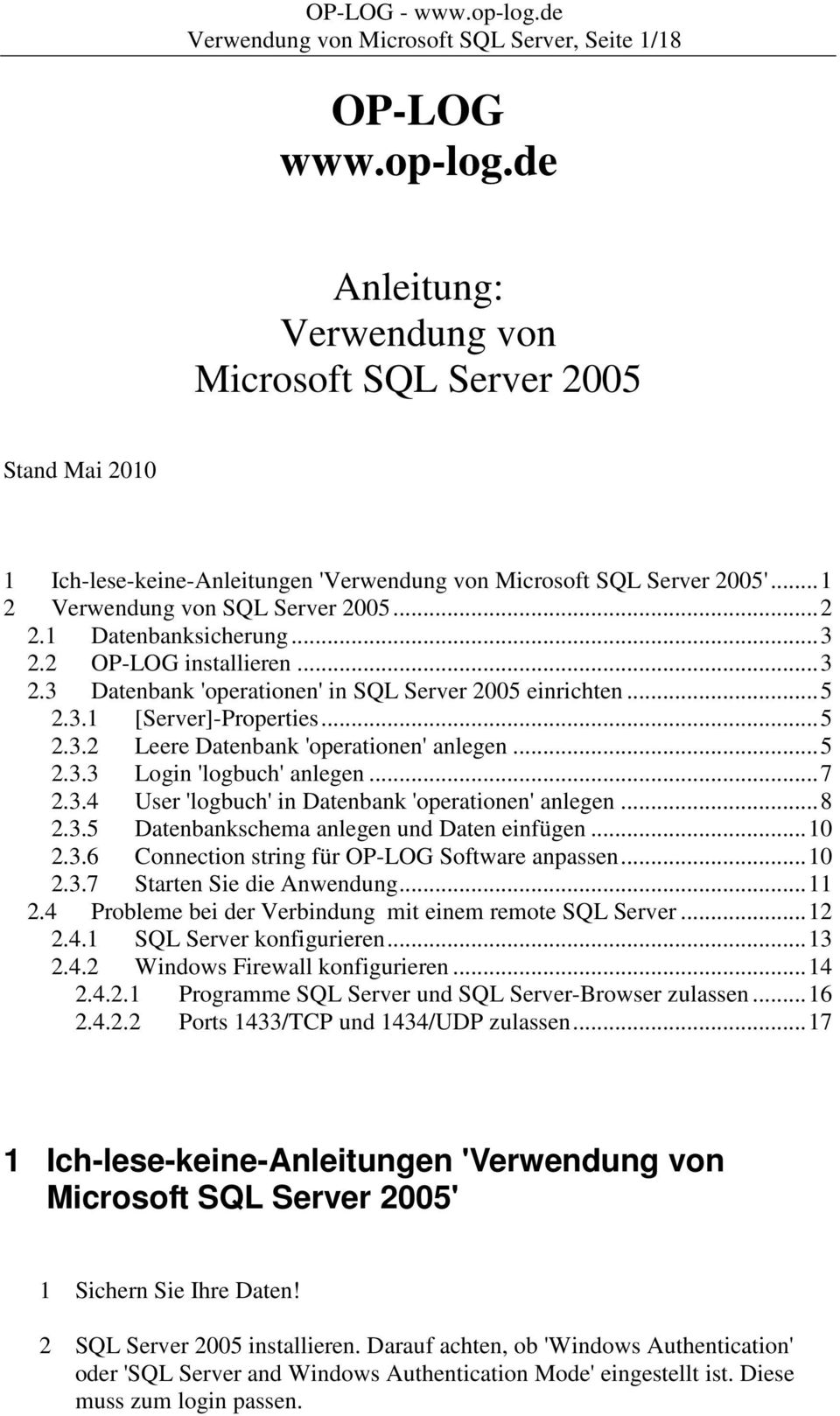 1 Datenbanksicherung...3 2.2 OP-LOG installieren...3 2.3 Datenbank 'operationen' in SQL Server 2005 einrichten...5 2.3.1 [Server]-Properties...5 2.3.2 Leere Datenbank 'operationen' anlegen...5 2.3.3 Login 'logbuch' anlegen.