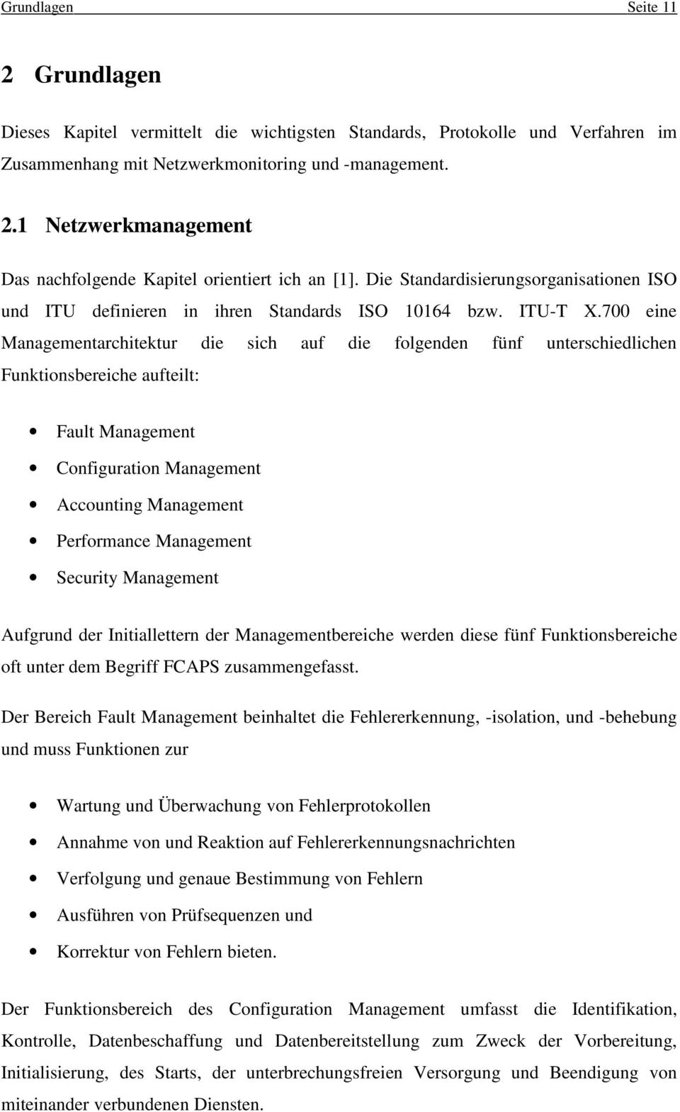 700 eine Managementarchitektur die sich auf die folgenden fünf unterschiedlichen Funktionsbereiche aufteilt: Fault Management Configuration Management Accounting Management Performance Management
