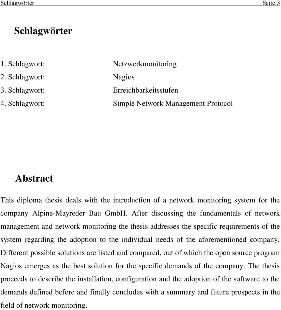 After discussing the fundamentals of network management and network monitoring the thesis addresses the specific requirements of the system regarding the adoption to the individual needs of the
