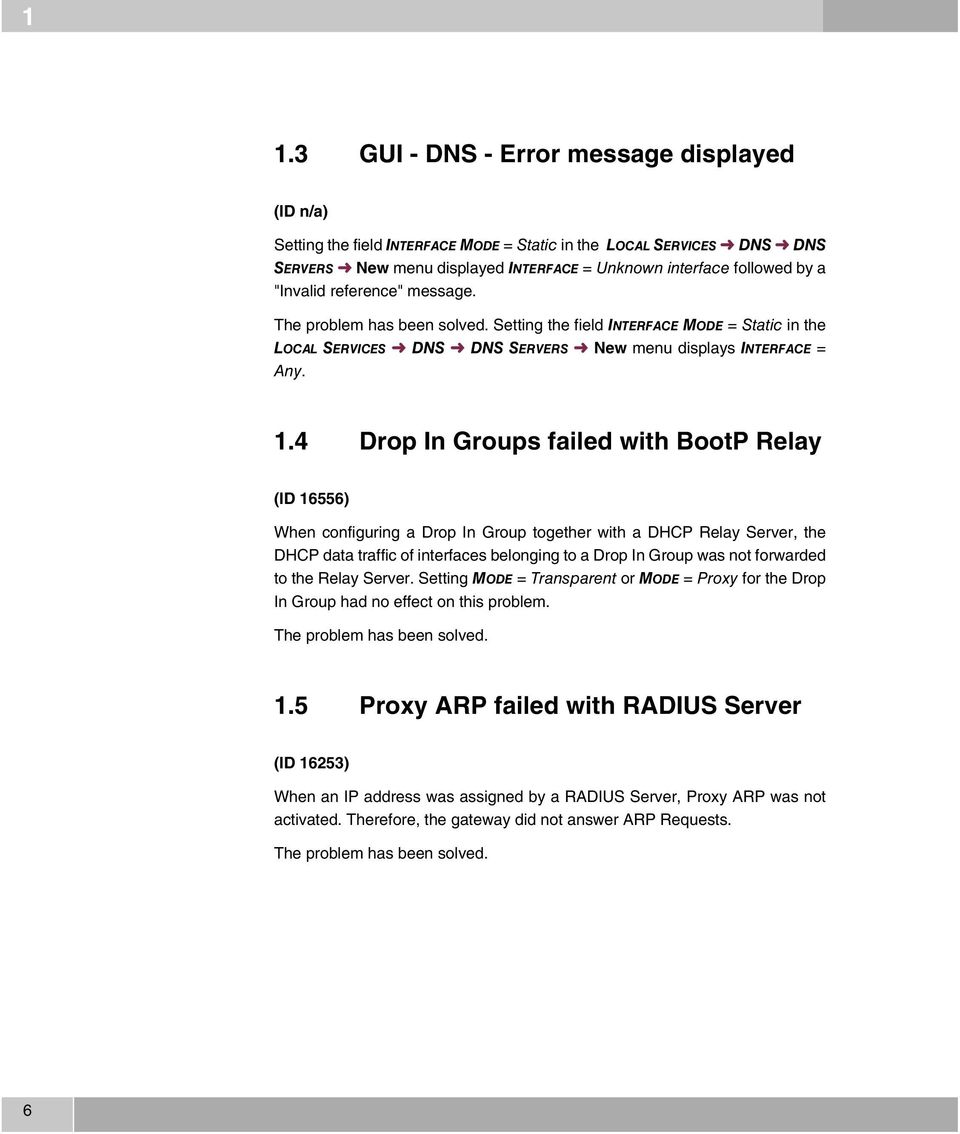 4 Drop In Groups failed with BootP Relay (ID 16556) When configuring a Drop In Group together with a DHCP Relay Server, the DHCP data traffic of interfaces belonging to a Drop In Group was not
