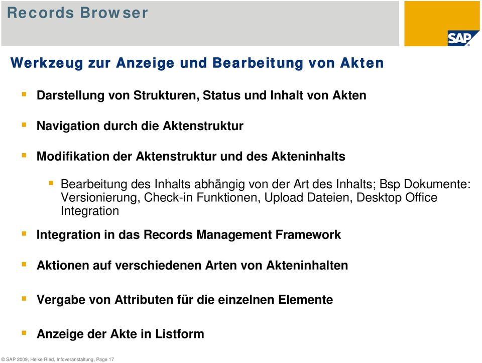 Versionierung, Check-in Funktionen, Upload Dateien, Desktop Office Integration Integration in das Records Management Framework Aktionen auf