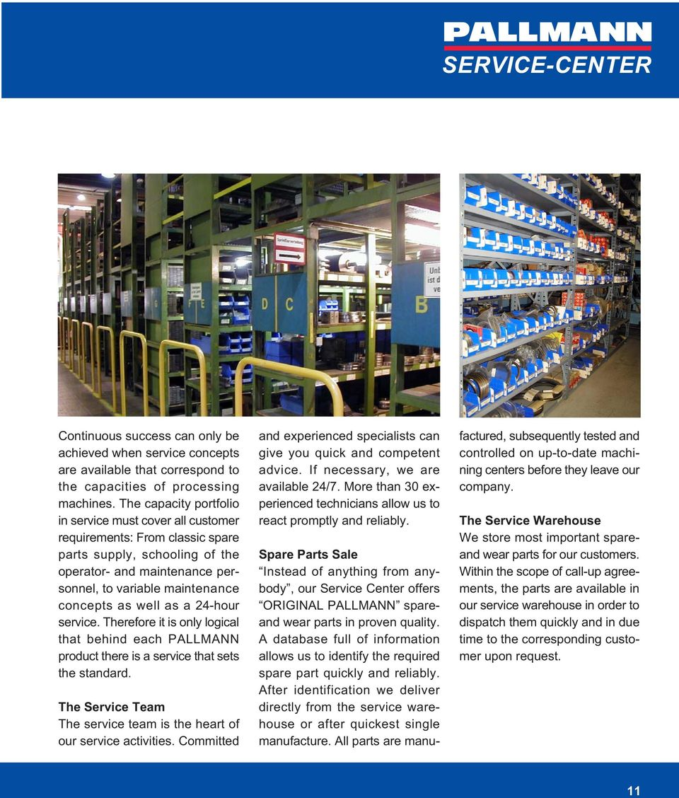 as a 24-hour service. Therefore it is only logical that behind each PALLMANN product there is a service that sets the standard.