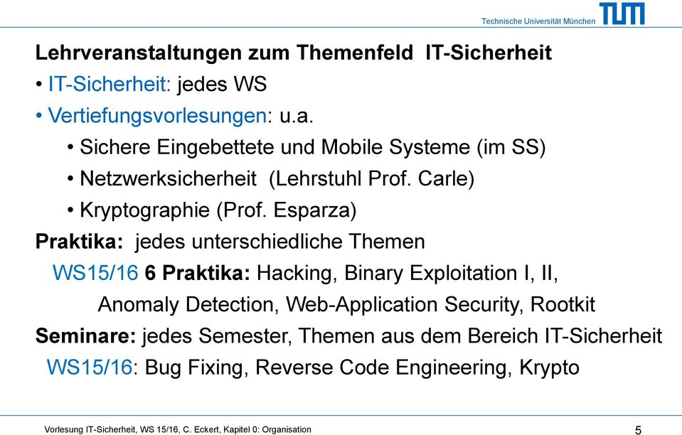 Esparza) Praktika: jedes unterschiedliche Themen WS15/16 6 Praktika: Hacking, Binary Exploitation I, II, Anomaly Detection, Web-Application