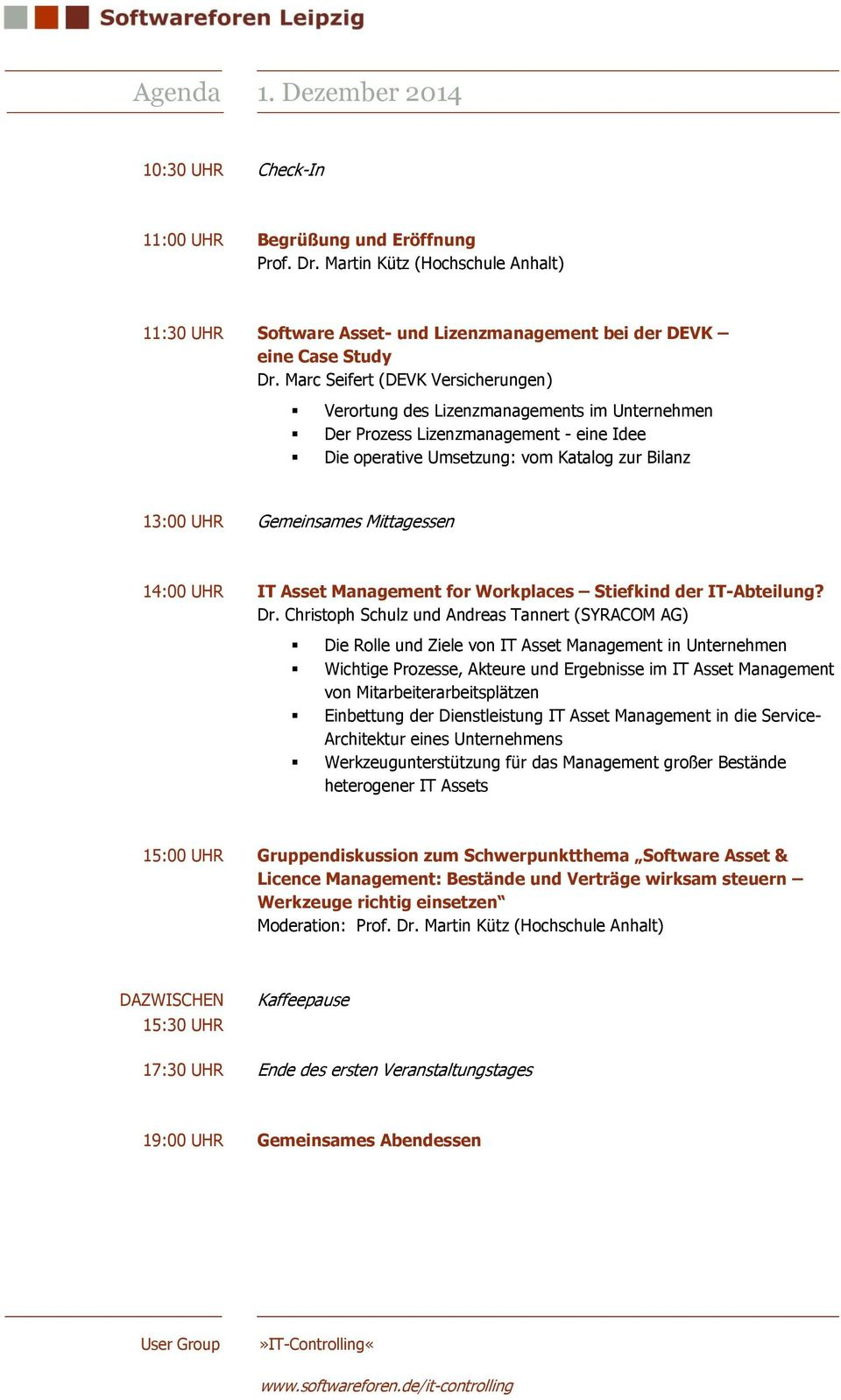 Mittagessen 14:00 UHR IT Asset Management for Workplaces Stiefkind der IT-Abteilung? Dr.