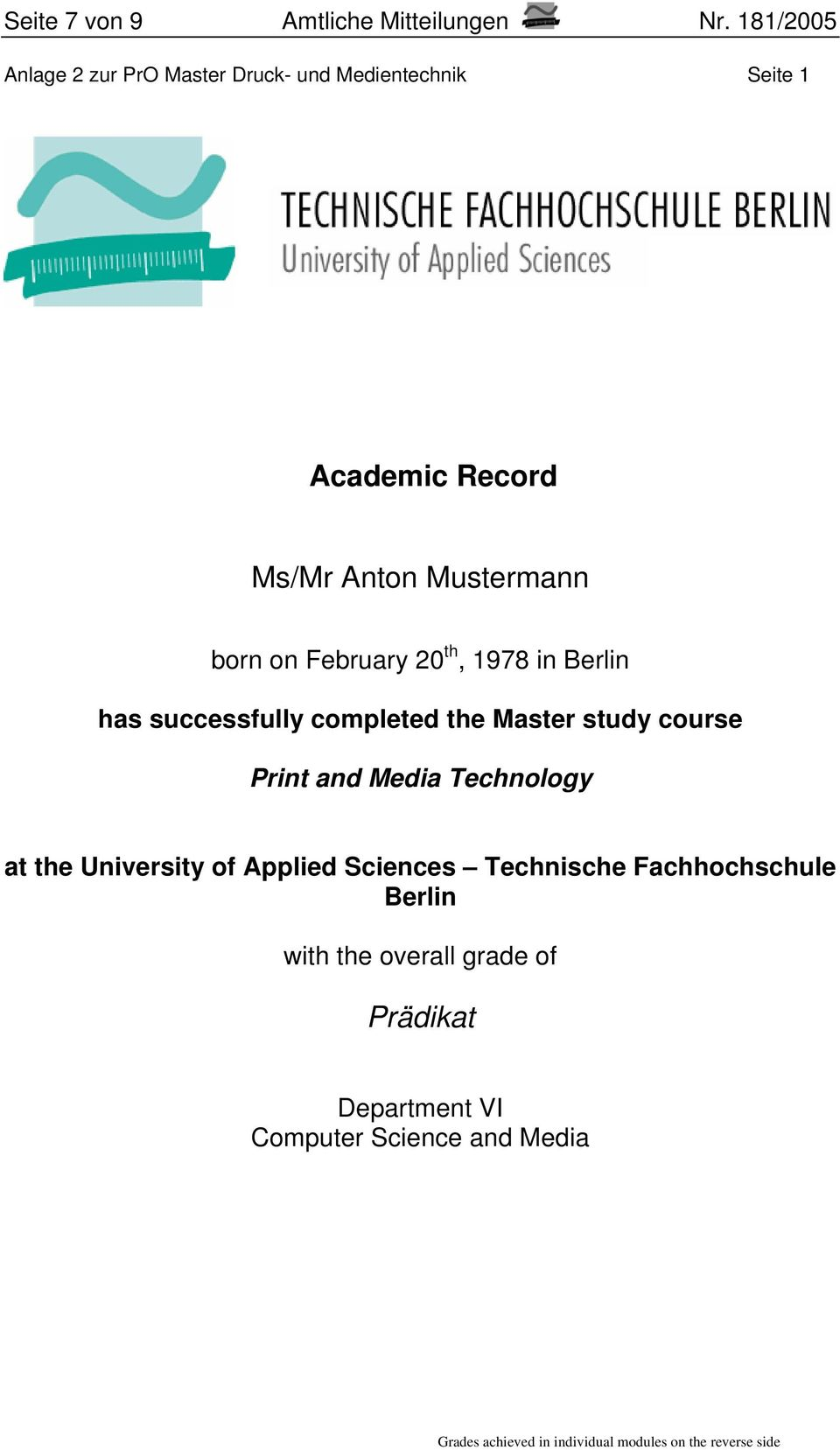 February 20 th, 1978 in Berlin has successfully completed the Master study course Print and Media Technology at the