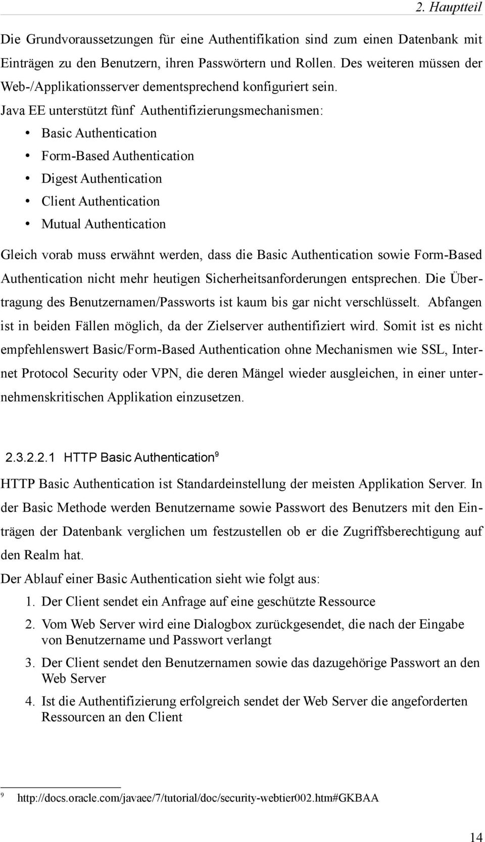 Java EE unterstützt fünf Authentifizierungsmechanismen: Basic Authentication Form-Based Authentication Digest Authentication Client Authentication Mutual Authentication Gleich vorab muss erwähnt