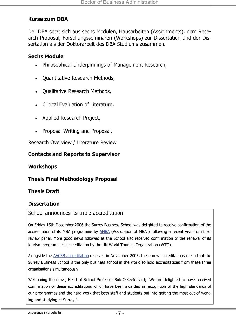 Sechs Module Philosophical Underpinnings of Management Research, Quantitative Research Methods, Qualitative Research Methods, Critical Evaluation of Literature, Applied Research Project, Proposal