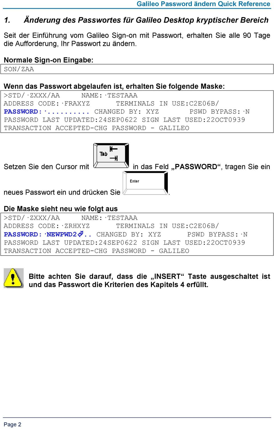 Normale Sign-on Eingabe: SON/ZAA Wenn das Passwort abgelaufen ist, erhalten Sie folgende Maske: >STD/ ZXXX/AA NAME: TESTAAA ADDRESS CODE: FRAXYZ TERMINALS IN USE:C2E06B/ PASSWORD:.