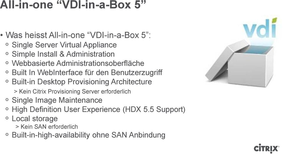 Desktop Provisioning Architecture > Kein Citrix Provisioning Server erforderlich ᵒ Single Image Maintenance ᵒ High