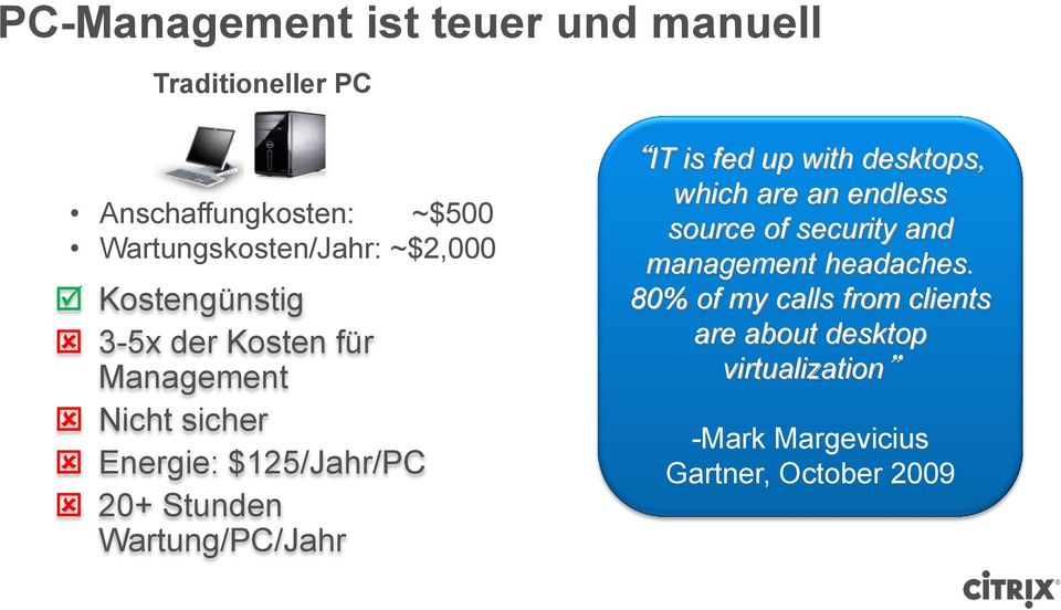 Wartung/PC/Jahr IT is fed up with desktops, which are an endless source of security and management